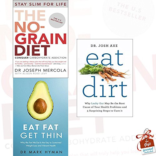 The No-Grain Diet, Eat Fat Get Thin and Eat Dirt 3 Books Bundle Collection With Gift Journal - Why the Fat We Eat Is the Key to Sustained Weight Loss ()