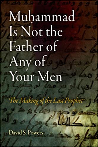 Muhammad Is Not the Father of Any of Your Men: The Making of the