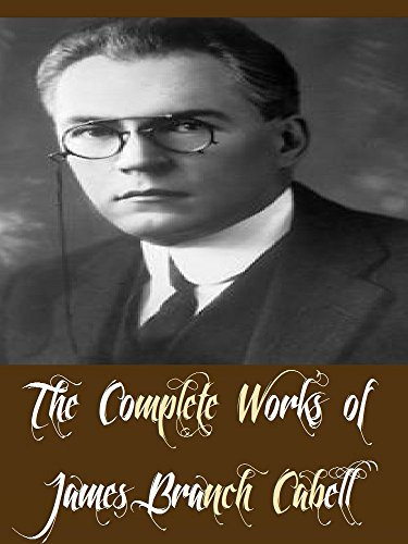 The Complete Works of James Branch Cabell (11 Complete Works of James Branch Cabell Including Chivalry, Domnei, Figures of Earth, Gallantry, Jurgen, The Eagle's Shadow, The Jewel Merchants, & More)