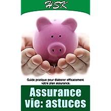 ASSURANCE VIE: ASTUCES: Guides pratiques pour élaborer efficacement votre plan assurance (À SAVOIR AVANT TOUTE ASSURANCE t. 4) (French Edition)