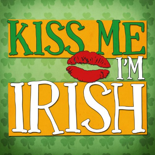 (Kiss Me I'm Irish - 43 Classic Songs for St Patricks Day Celebrations)