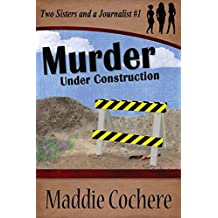 Murder Under Construction (Two Sisters and a Journalist Book 1)