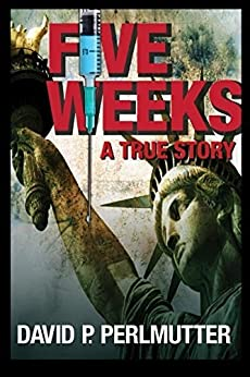 FIVE WEEKS: First I had a gun in my back in London and then I was nearly left for dead in a Pennsylvania wood! by [Perlmutter, David P]