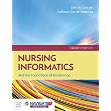 Nursing Informatics and the Foundation of Knowledge, Fourth Edition Includes Navigate 2 Premier Access: Includes Navigate 2 Premier Access