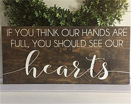 (Wood Sign Wooden Sign Natural and White Lettering Farmhouse Sign Rustic Sign Wall Hanging Custom Sign If You Think Our Hands are Full You Should See Our Hearts)
