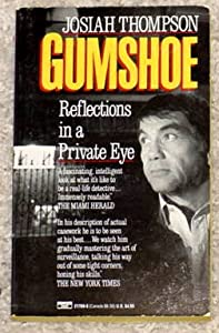 Gumshoe: Reflections in a Private Eye Josiah Thompson