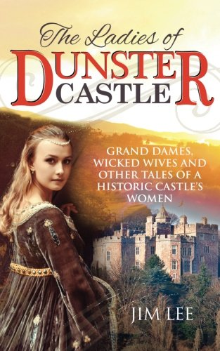 The Ladies of Dunster Castle: Grand dames, wicked wives and other tales of a historic castle's women