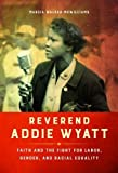"Marcia Walker-McWilliams, ""Reverend Addie: Faith and the Fight for Labor, Gender, and Racial Equality (U. Illinois Press, 2016)"