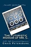 The Futuristic Memoir of Mr. C.: LTE: Life Transitional Experience (Mr. C. Memoir Series) (Volume 1) by  Mr. Craig John Petersburg in stock, buy online here