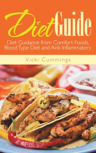 Diet Guide: Diet Guidance from Comfort Foods, Blood Type Diet and Anti Inflammatory (Meal Plan For O Positive Blood Type)