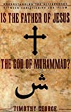 Is the Father of Jesus God of Muhammad?, Timothy George, 0310247489