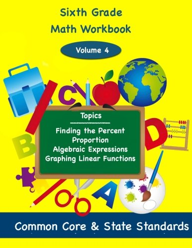 Sixth Grade Math Volume 4: Finding the Percent, Proportion, Algebraic Expressions, Graphing Linear Functions ebook