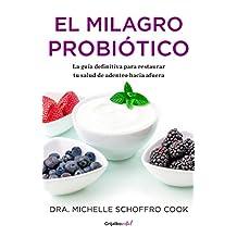 El milagro probiótico: Sencillos pasos para curar tu cuerpo de adento hacia afuera