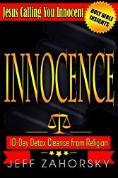 Innocence - 10 Day Detox Cleanse from Religion - Jesus Calling You Innocent (Holy Bible Insights Collection Book 6)