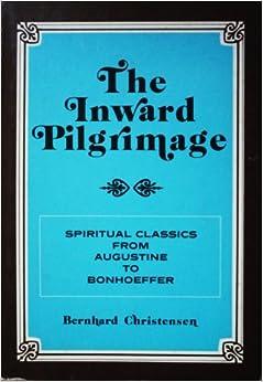 The inward pilgrimage: Spiritual classics from Augustine to Bonhoeffer