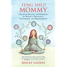 Feng Shui Mommy: Creating Balance and Harmony for Blissful Pregnancy, Childbirth, and Motherhood