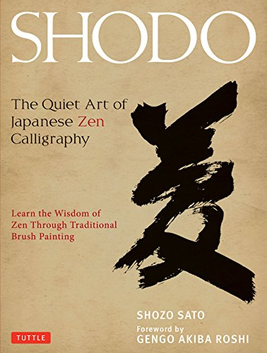 Shodo: The Quiet Art of Japanese Zen Calligraphy, Learn the Wisdom of Zen Through Traditional Brush Painting ()