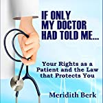 If Only My Doctor Had Told Me....: Your Rights as a Patient and the Law That Protects You | Meridith Berk
