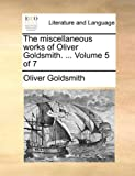 The Miscellaneous Works of Oliver Goldsmith, Oliver Goldsmith, 1140805800