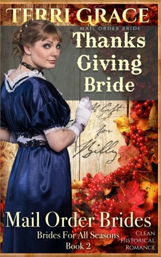 Mail Order Bride: Thanksgiving Bride - A Gift For Billy: Clean Historical Romance (Brides For All Seasons) (Volume 2) PDF