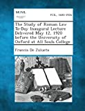 The Study of Roman Law to-Day Inaugural Lecture Delivered May 12, 1920 Before the University of Oxford at All Souls College, Francis De Zulueta, 1287350844