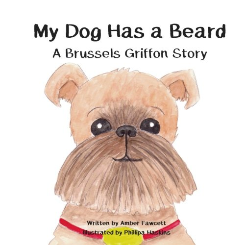 My Dog Has a Beard: A Brussels Griffon Story