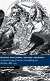 "Jasper Heinzen, ""Making Prussians, Raising Germans: A Cultural History of Prussian State-Building after Civil War, 1866-1935"" (Cambridge UP, 2017)"