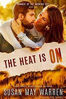 The Heat is On: Summer of the Burning Sky (Montana Fire book 7) by [Warren, Susan May]