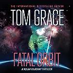 Fatal Orbit: Nolan Kilkenny, Book 4 | Tom Grace