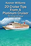 20 Cruise Tips from a Platinum Cruiser, Kaaron Williams, 1478712538