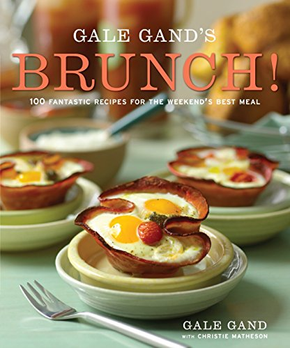 Gale Gand's Brunch!: 100 Fantastic Recipes for the Weekend's Best Meal: A Cookbook (Best Egg Frittata Recipe)