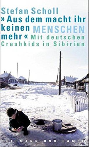 Aus dem macht ihr keinen Menschen mehr: Mit deutschen Crashkids in Sibirien