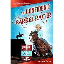 The Confident Barrel Racer (BarrelRacingTips.com)