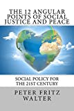 img - for The 12 Angular Points of Social Justice and Peace: Social Policy for the 21st Century book / textbook / text book