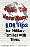 While You Were Away: 101 Tips for Military Families with Teens, Megan Jane Egerton Graham, 0981143652