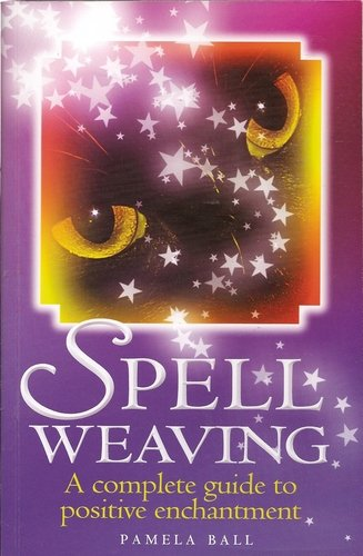 Spell Weaving: A Complete Guide to Positive Enchantment