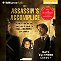 The Assassin's Accomplice: Mary Surratt and the Plot to Kill Abraham Lincoln Audiobook by Kate Clifford Larson Narrated by Laural Merlington