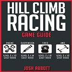 Hill Climb Racing Game Guide: Cheats, Hints, Tips, Help, Walkthroughs, + MORE! | Josh Abbott