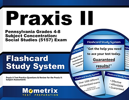 Praxis II Pennsylvania Grades 4-8 Subject Concentration: Social Studies (5157) Exam Flashcard Study System: Praxis II Test Practice Questions & Review for the Praxis II: Subject Assessments (Cards)