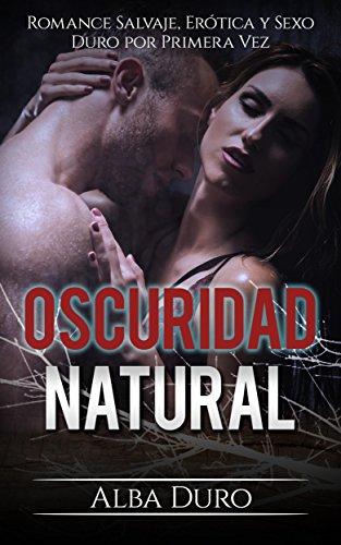 Oscuridad Natural: Romance Salvaje, Erótica y Sexo Duro por Primera Vez (Novela Erótica y Románti