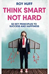 Think Smart Not Hard: 52 Key Principles to Success and Happiness Paperback