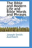 The Bible and Modern Life and Bible Words and Phrases, Joseph Smith Auerbach, 1103064029