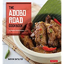 Adobo Road Cookbook: A Filipino Food Journey-From Food Blog, to Food Truck, and Beyond [Filipino Cookbook, 99 Recipes]