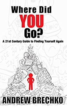 Where Did You Go?: A 21st Century Guide to Finding Yourself Again by [Brechko, Andrew]