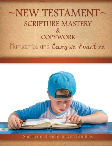 New Testament Scripture Mastery  & Copywork: Manuscript and Cursive Practice (Volume 4)