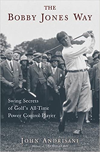 The Bobby Jones Way Swing Secrets Of Golf S All Time Power