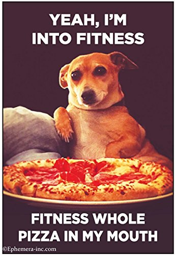 Ephemera Magnet - Yeah, I'm into fitness. Fitness whole pizza in my mouth.- 6242