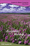 Acceptable Worship (Sabbath Bible Lessons Book 2012)