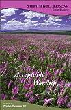 Acceptable Worship (Sabbath Bible Lessons Book 2012)