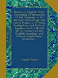 img - for Studies in English Prose: Consisting of Specimens of the Language in Its Earliest, Succeeding, and Latest Stages, with Notes Explanatory and Critical. ... Language, and Concise Anglo-Saxon Grammar... book / textbook / text book